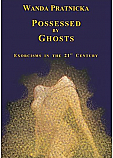 Possessed by Ghosts - Exorcisms in the 21st Century by Wanda Pratnicka